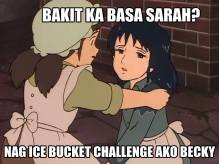 """""""Why are you so drenched, Sara?"""" """"Becky, I took the ice bucket challenge"""""""