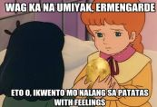 """Of course, it would be funnier in the original language, so translating the captions into English will have a reduced effect. Let me try translating for those who cannot understand Tagalog. """"Stop crying, Ermengarde. Take this, tell this potato your story--with feelings."""""""